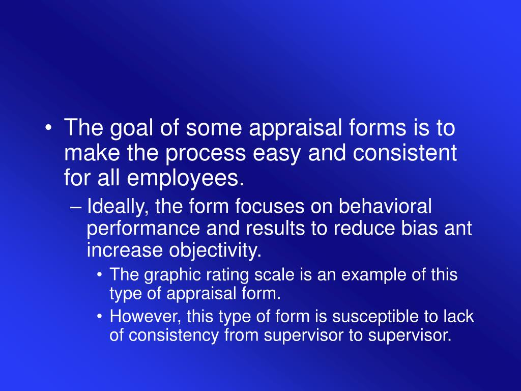 The goal of some appraisal forms is to make the process easy and consistent for all employees.