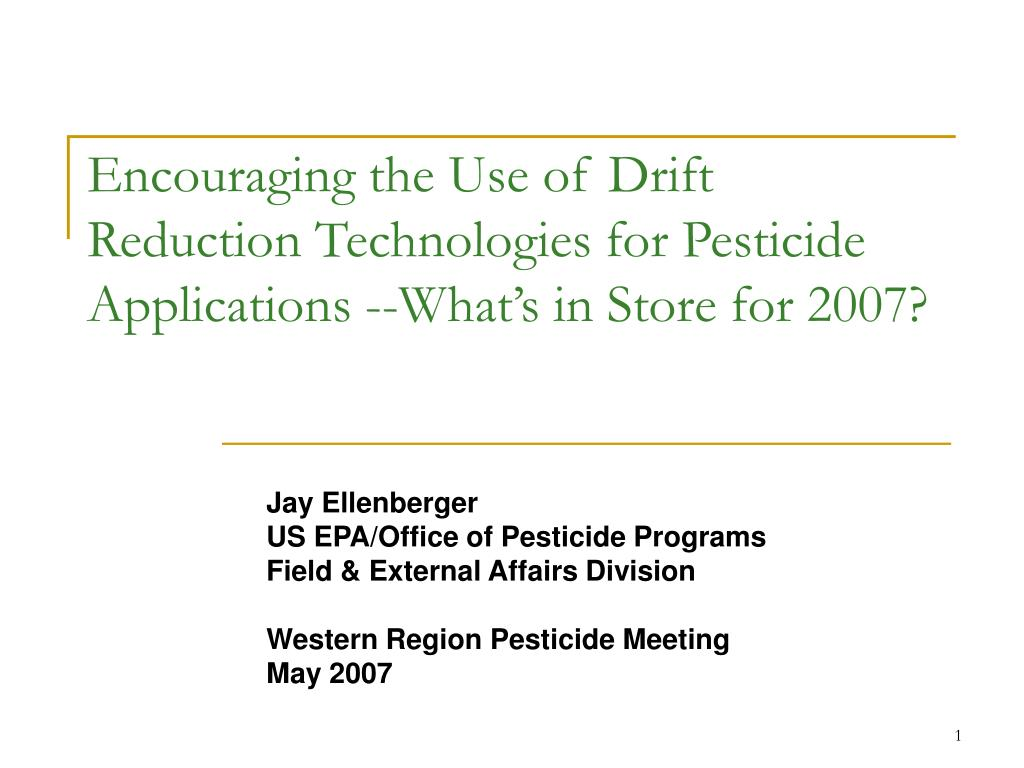 Encouraging the Use of Drift Reduction Technologies for Pesticide Applications --What's in Store for 2007?
