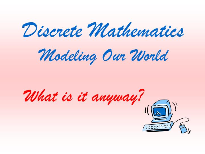 Discrete mathematics modeling our world
