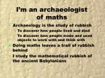 i m an archaeologist of maths