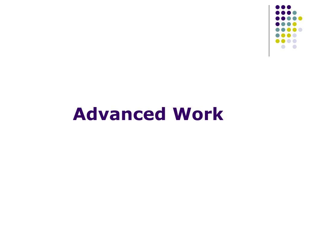 Advanced Work