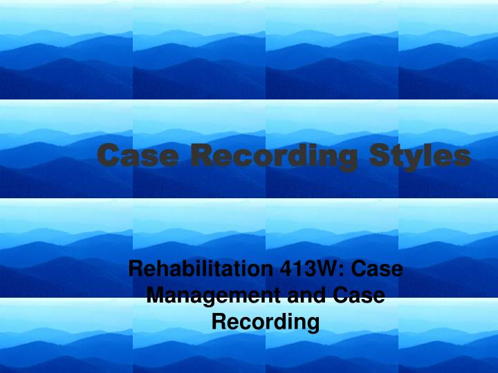 Case recording styles