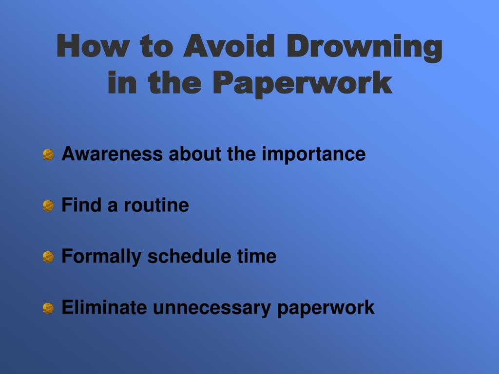 How to Avoid Drowning in the Paperwork