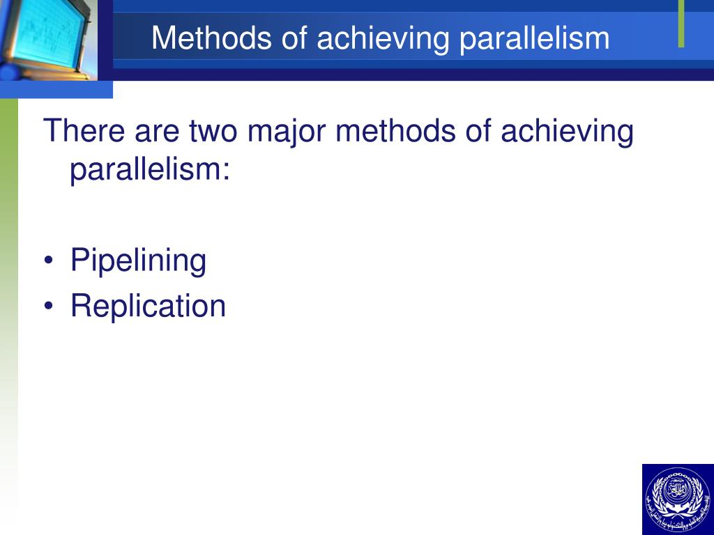 Methods of achieving parallelism