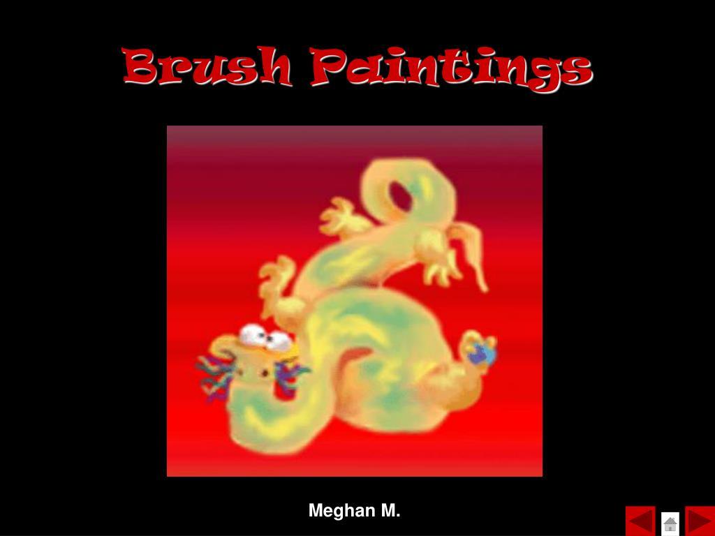 Brush Paintings