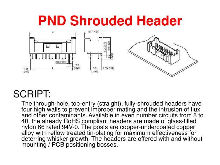 PND Shrouded Header