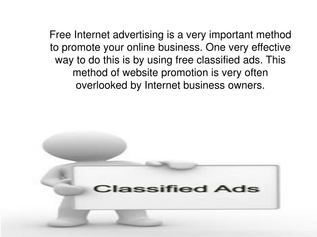 Free Internet advertising is a very important method to promote your online business. One very effective way to do this is by using free classified ads. This method of website promotion is very often overlooked by Internet business owners.