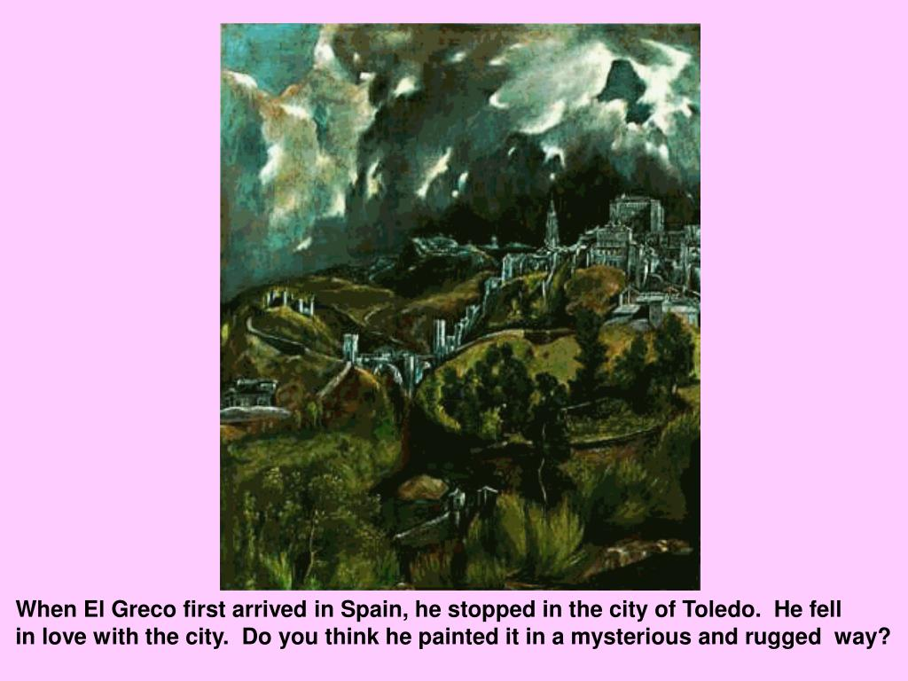 When El Greco first arrived in Spain, he stopped in the city of Toledo.  He fell