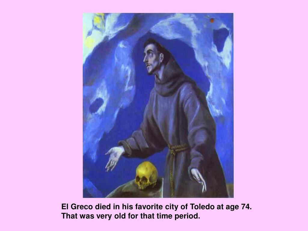 El Greco died in his favorite city of Toledo at age 74.