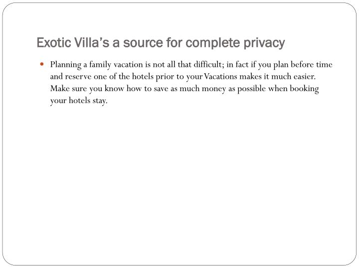 Exotic villa s a source for complete privacy