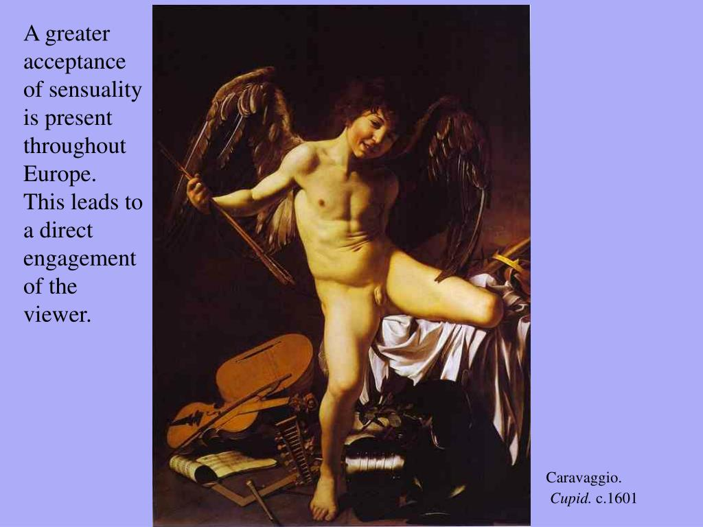 A greater acceptance of sensuality is present throughout Europe.