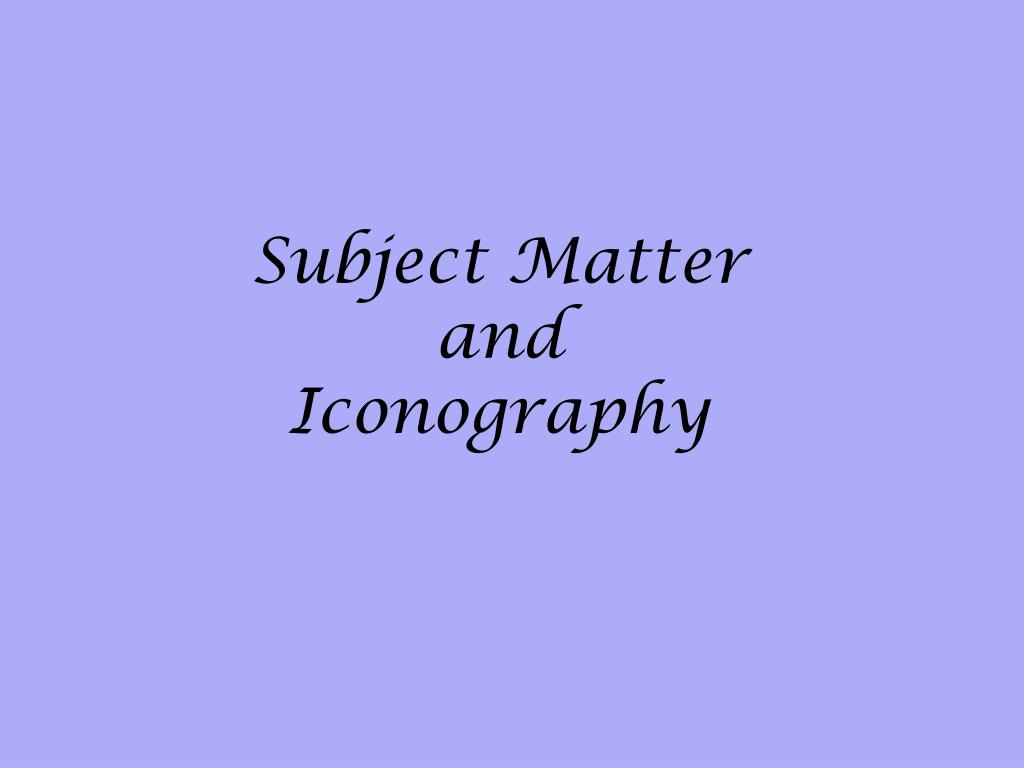 Subject Matter and Iconography