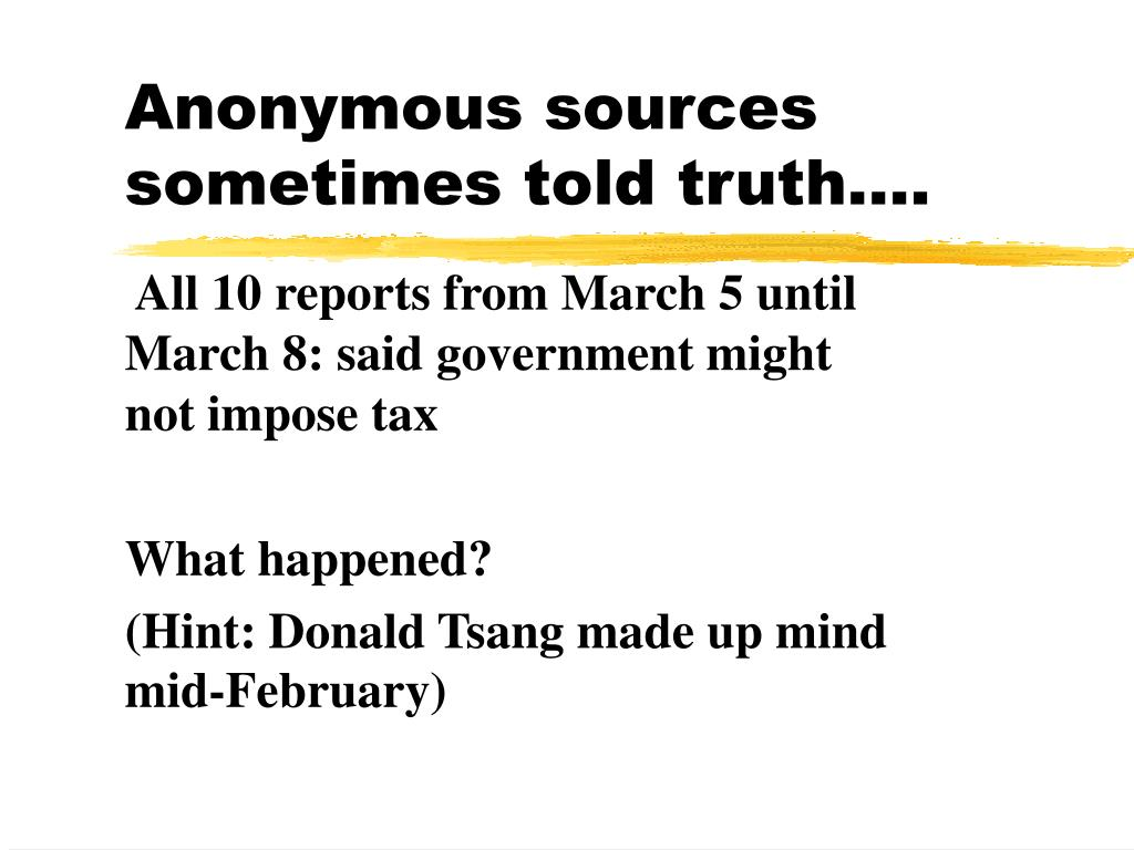 Anonymous sources sometimes told truth….