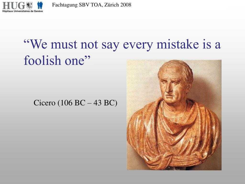 """We must not say every mistake is a foolish one"""