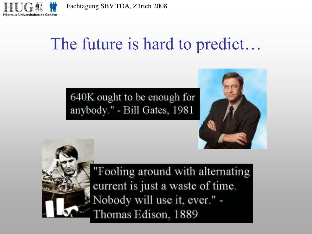 The future is hard to predict…