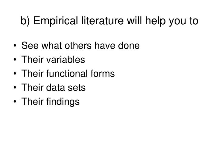 b) Empirical literature will help you to