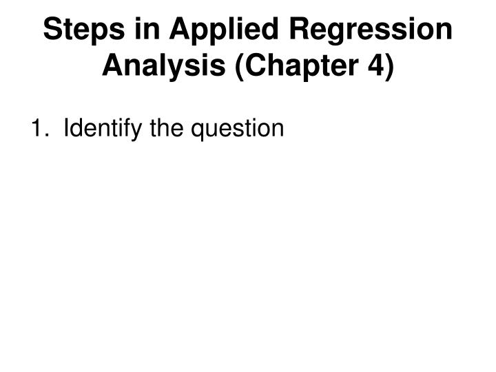 Steps in Applied Regression Analysis (Chapter 4)