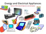 energy and electrical appliances some of the many things we use everyday