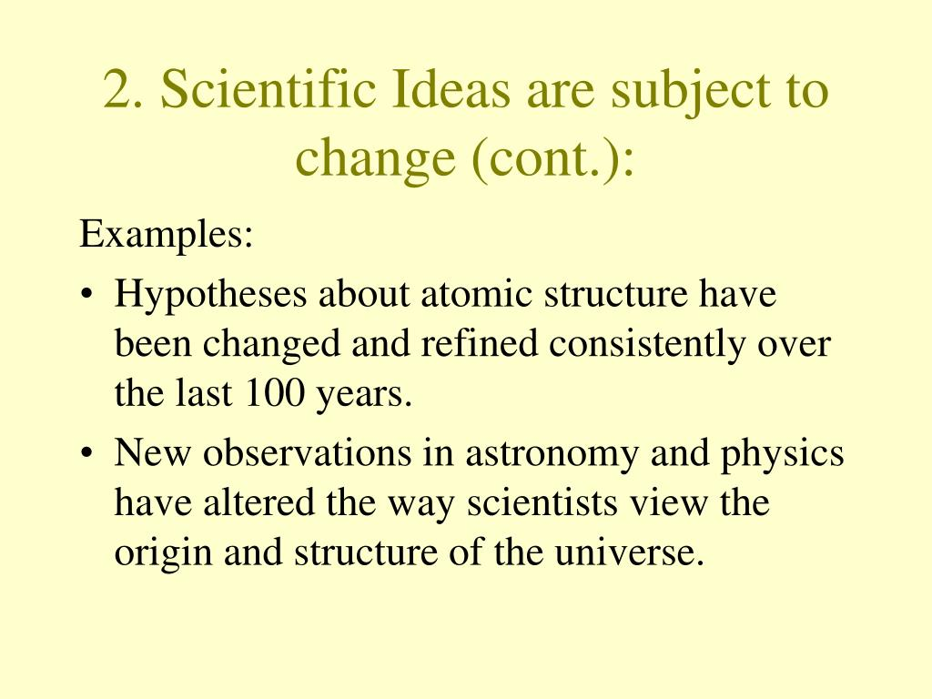 2. Scientific Ideas are subject to change (cont.):