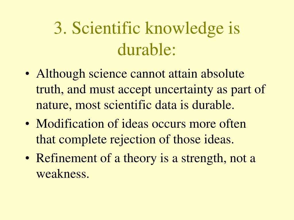 3. Scientific knowledge is durable: