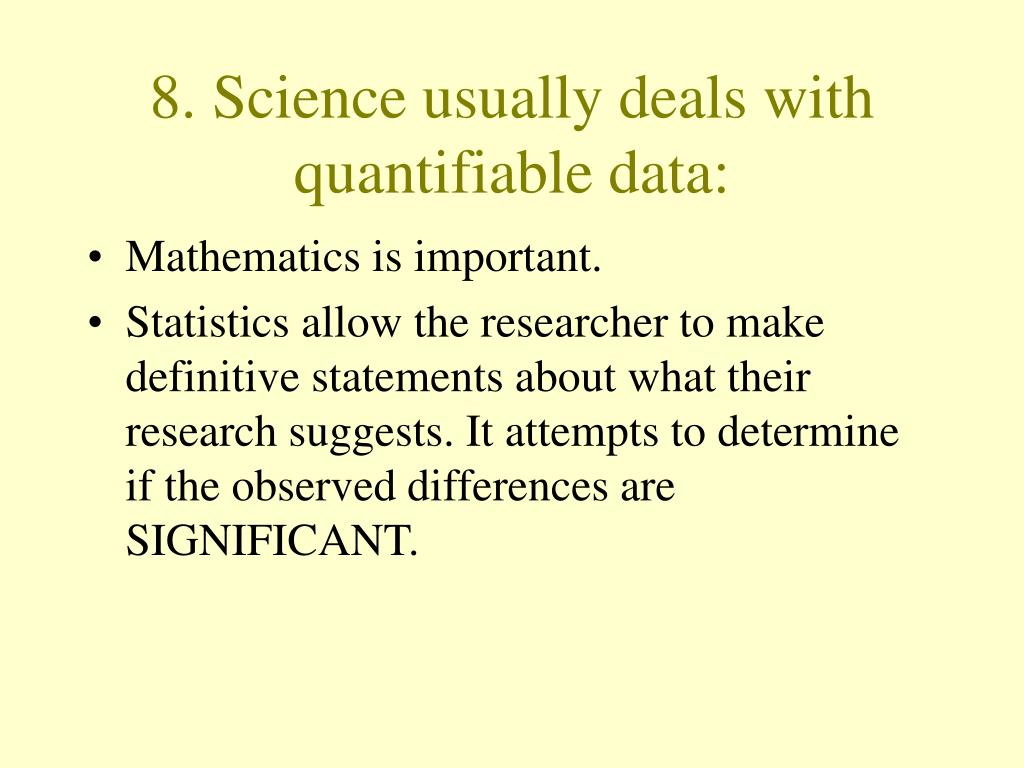 8. Science usually deals with quantifiable data: