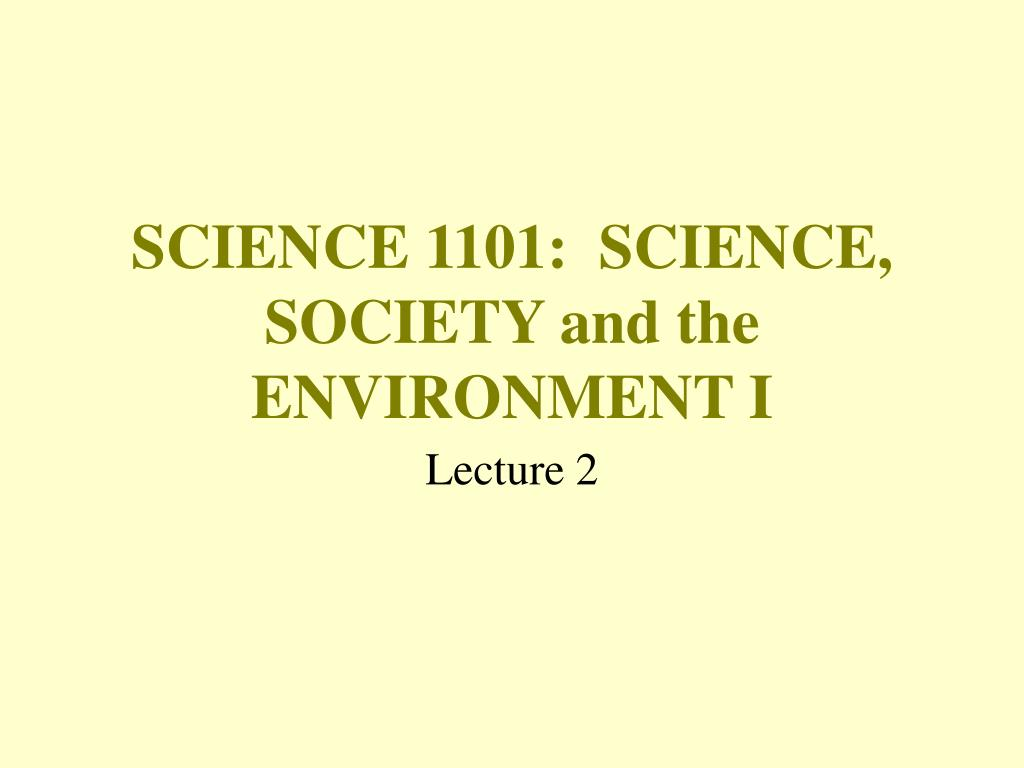 SCIENCE 1101:  SCIENCE, SOCIETY and the ENVIRONMENT I