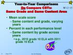 year to year comparisons do compare csts same grade and same content area