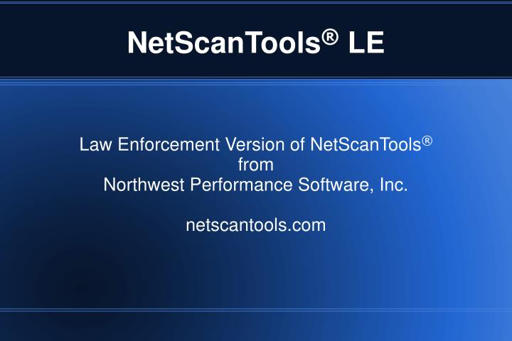 Law enforcement version of netscantools from northwest performance software inc netscantools com