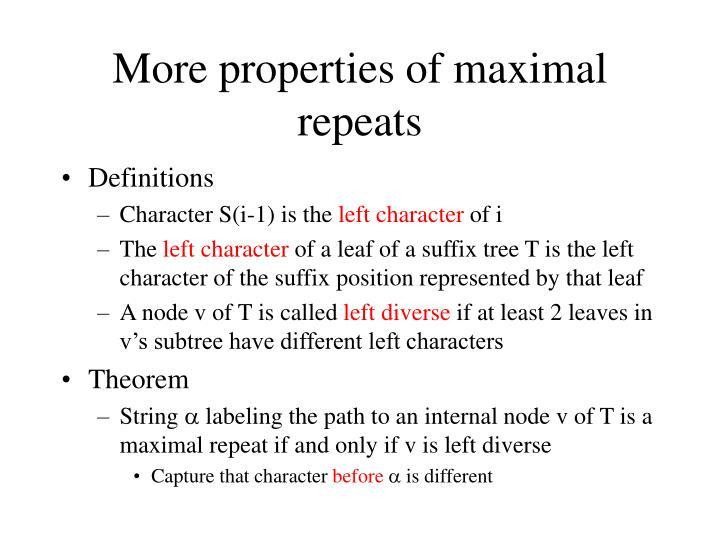 More properties of maximal repeats