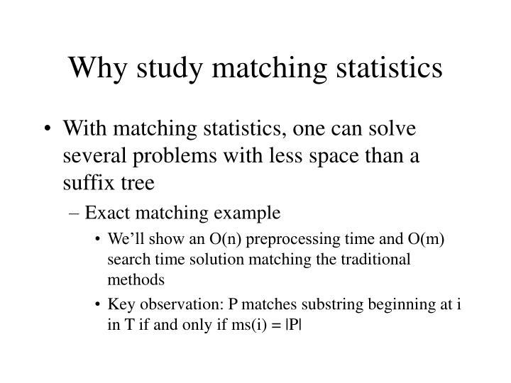 Why study matching statistics