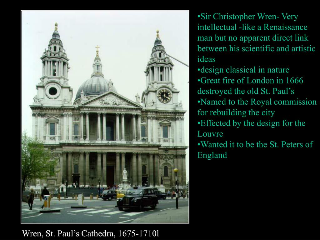 Sir Christopher Wren- Very intellectual -like a Renaissance man but no apparent direct link between his scientific and artistic ideas
