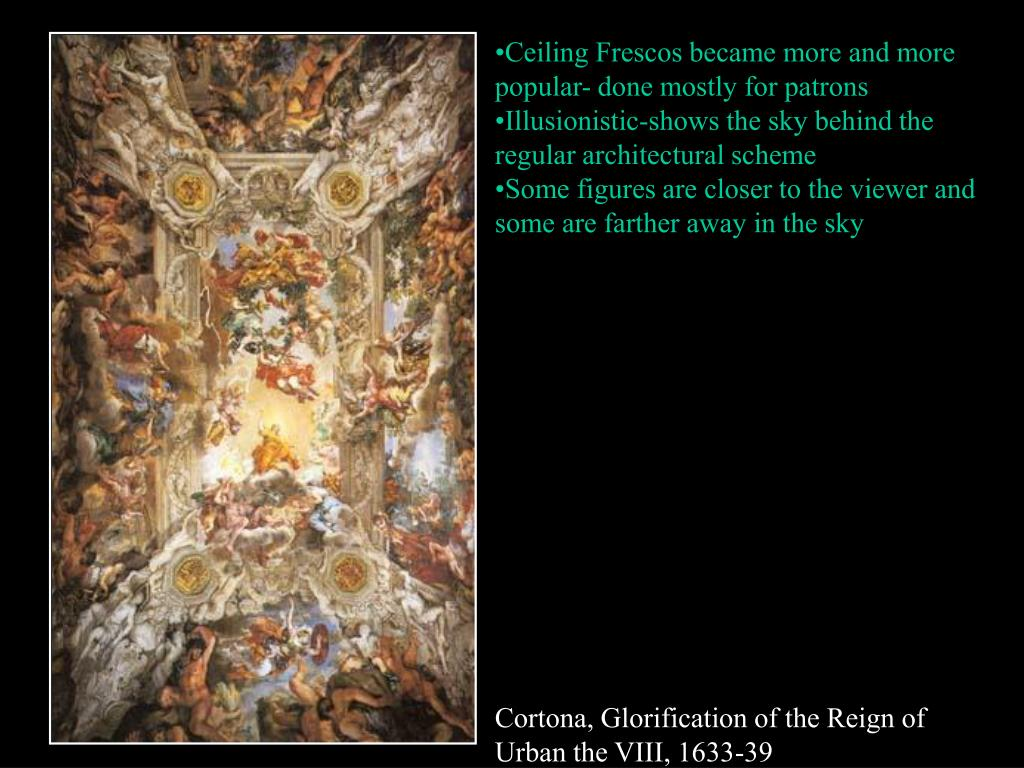 Ceiling Frescos became more and more popular- done mostly for patrons
