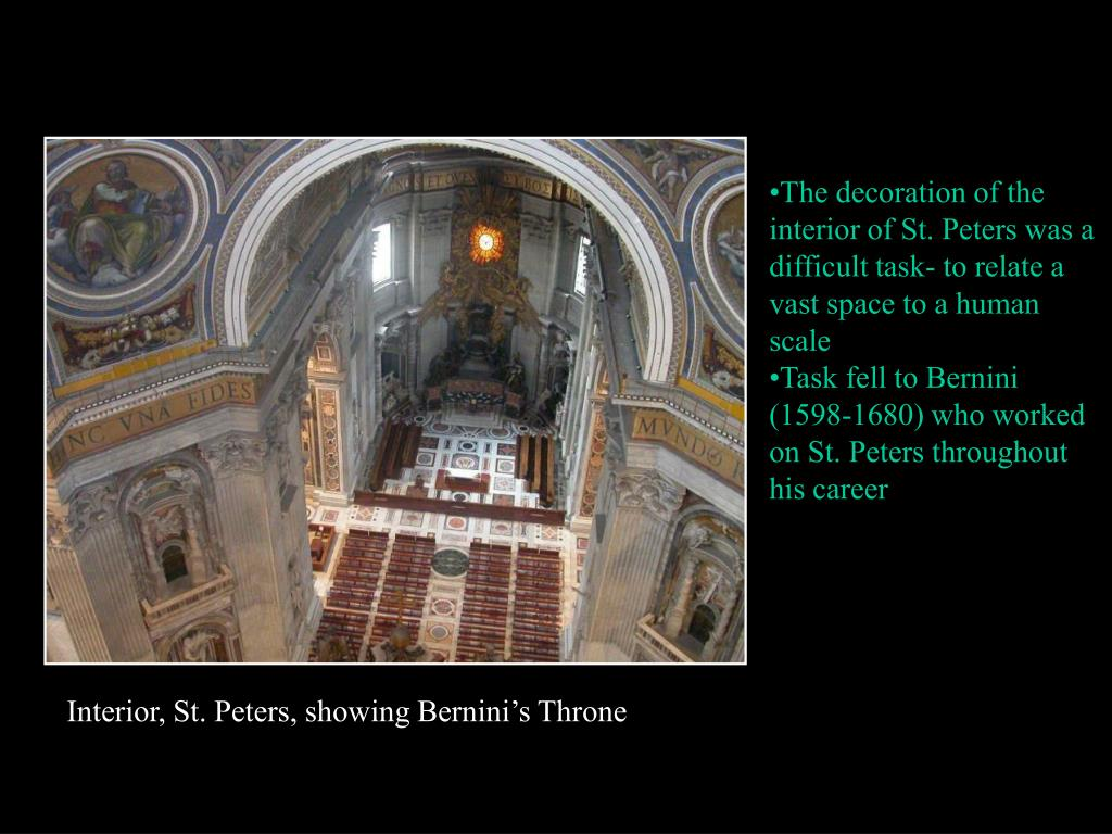 The decoration of the interior of St. Peters was a difficult task- to relate a vast space to a human scale