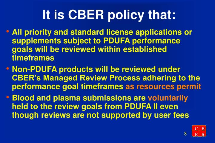 It is CBER policy that: