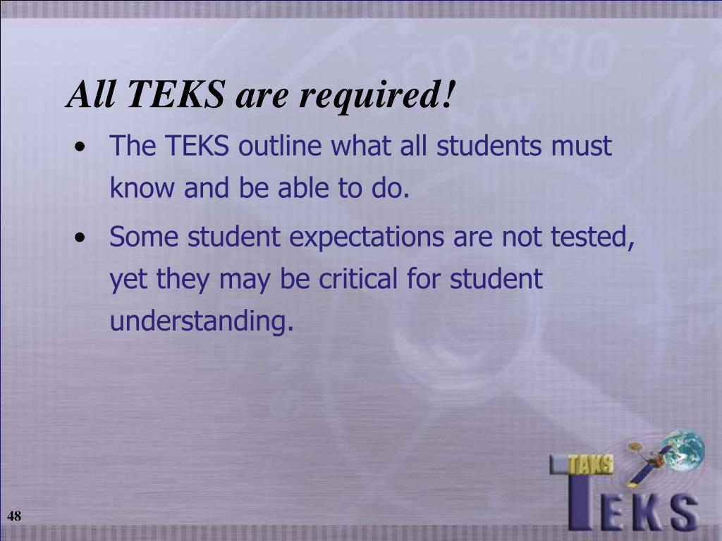 All TEKS are required!