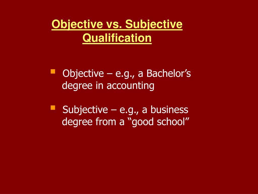 Objective vs. Subjective Qualification