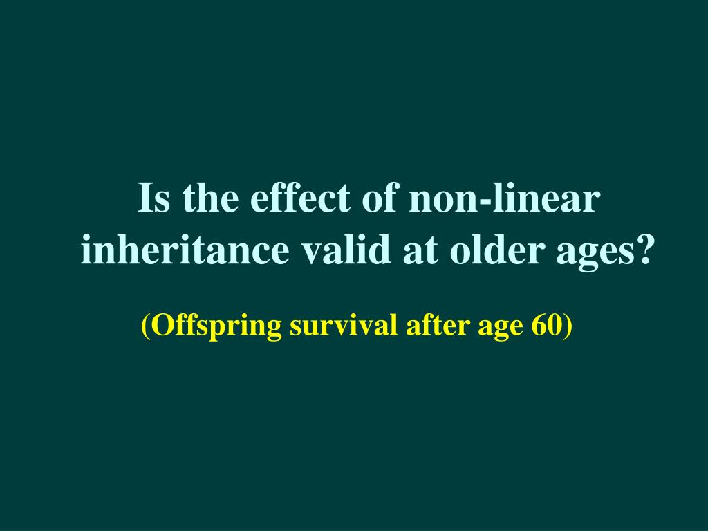 Is the effect of non-linear inheritance valid at older ages?