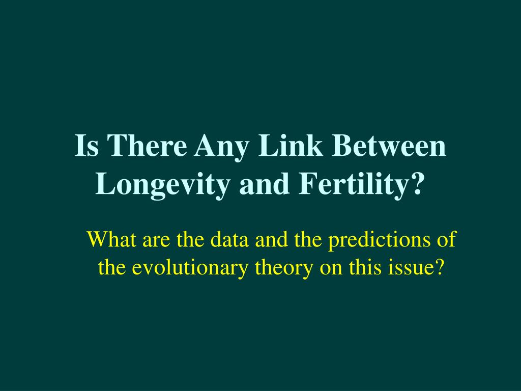 Is There Any Link Between Longevity and Fertility?