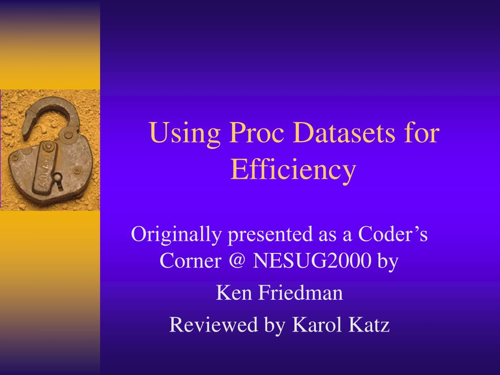 Using Proc Datasets for   Efficiency