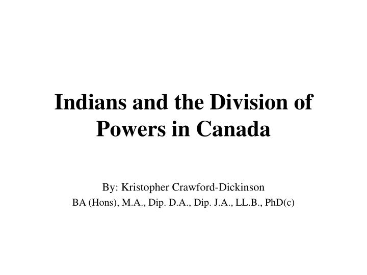 Indians and the division of powers in canada l.jpg