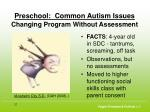 preschool common autism issues changing program without assessment