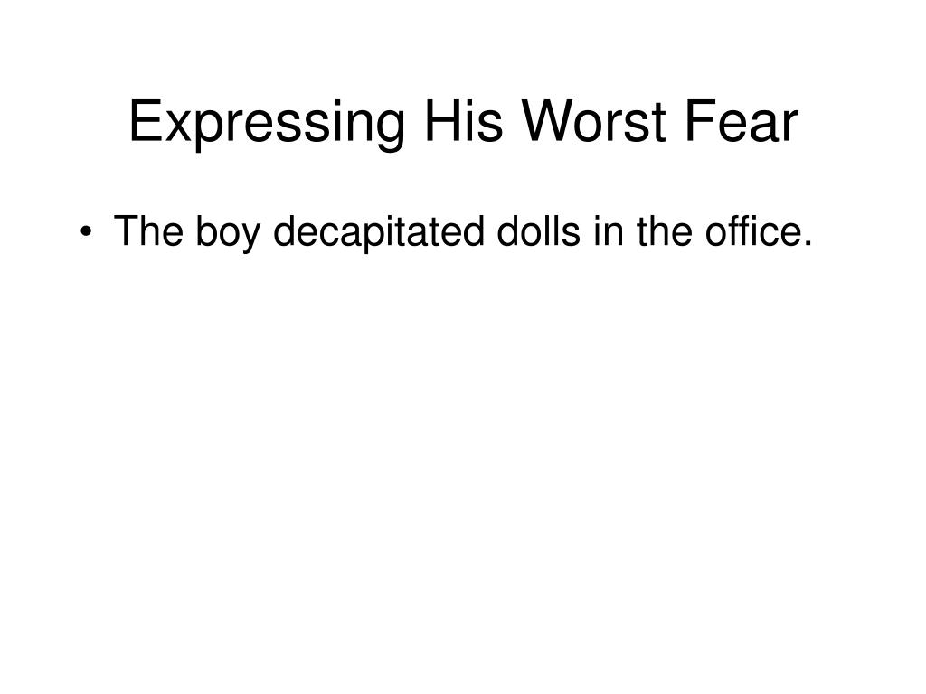 Expressing His Worst Fear
