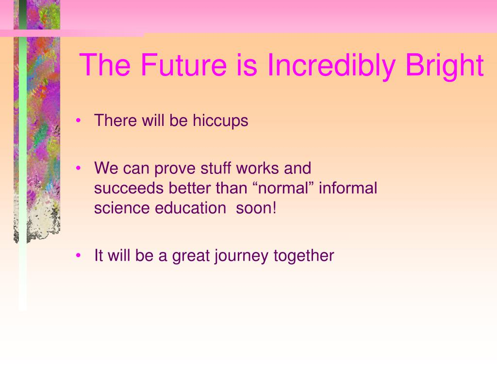The Future is Incredibly Bright