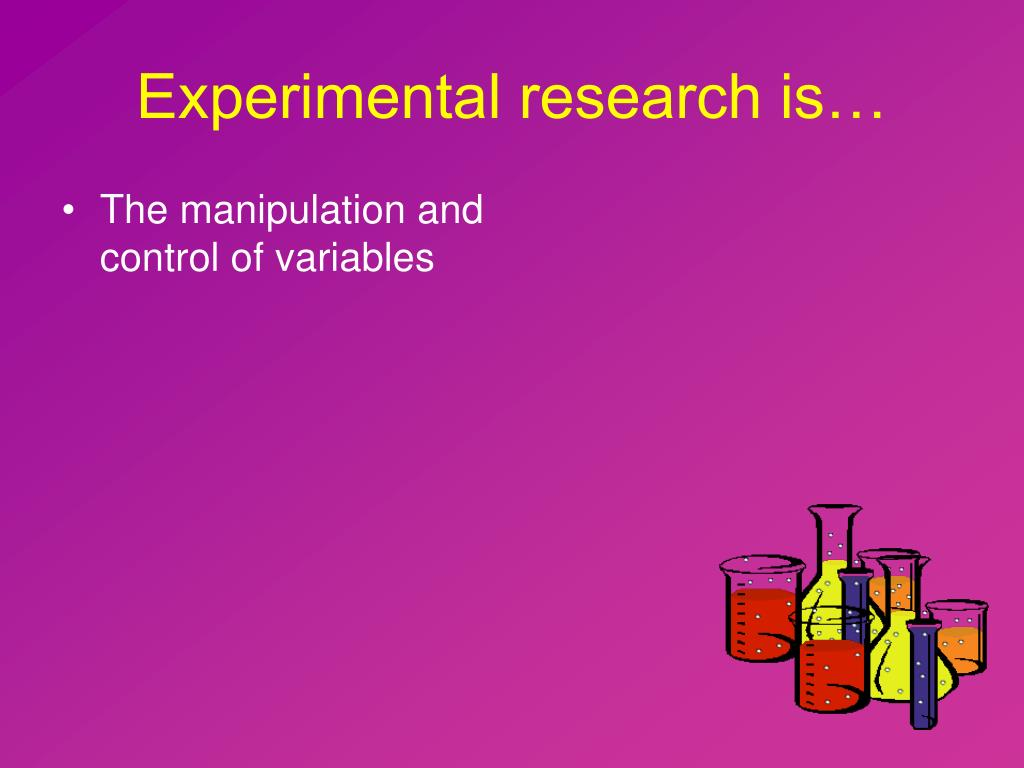 Experimental research is…