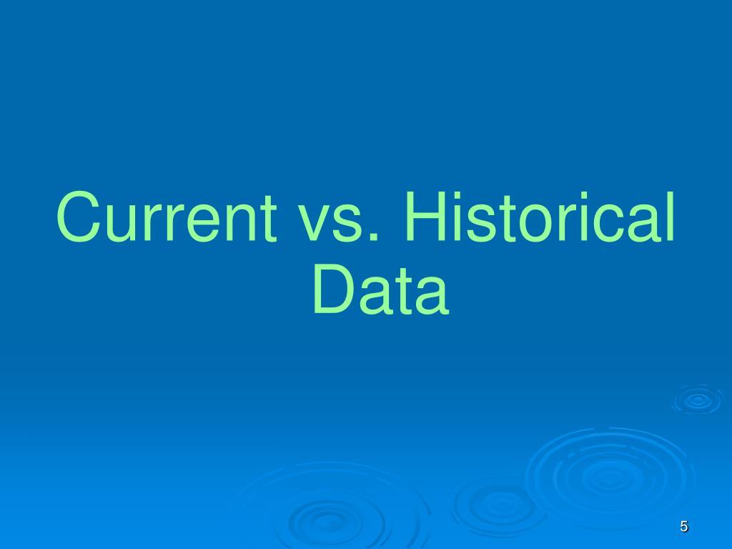 Current vs. Historical Data