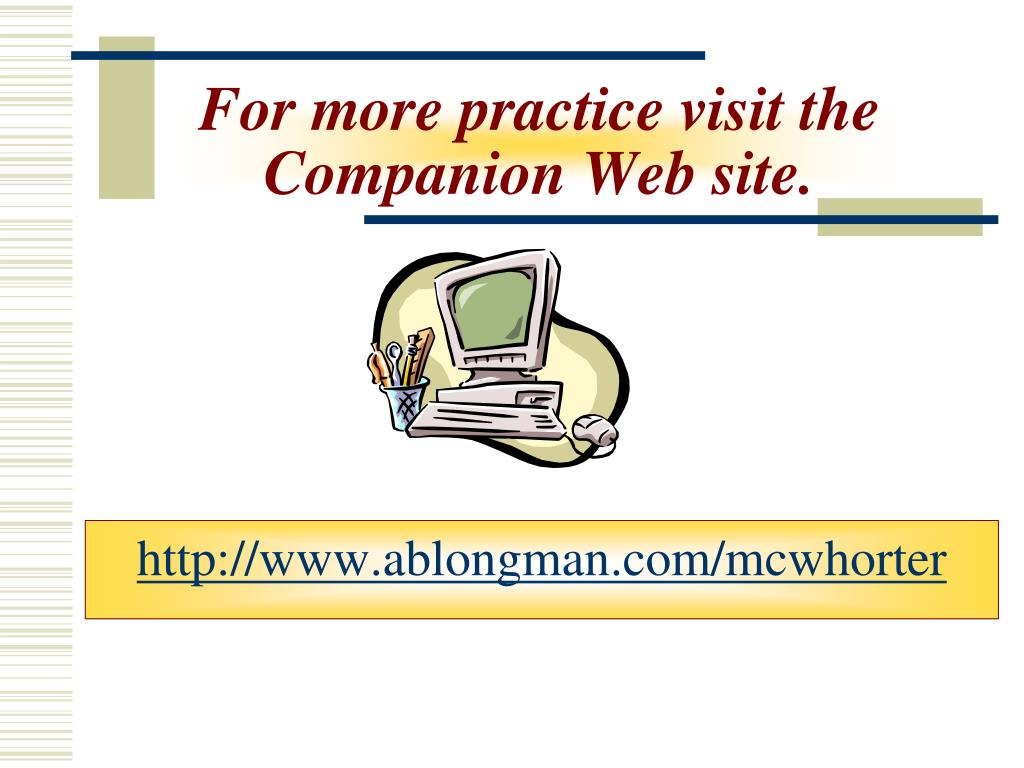 For more practice visit the Companion Web site.