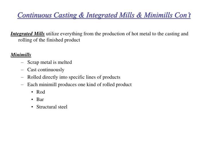 Continuous Casting & Integrated Mills & Minimills Con't