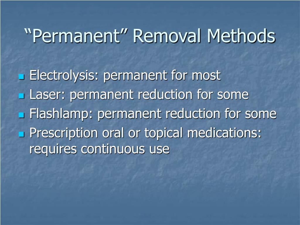 """Permanent"" Removal Methods"