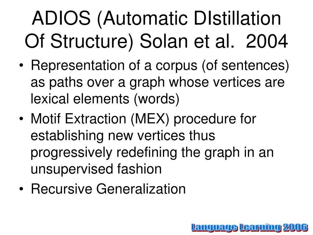 ADIOS (Automatic DIstillation Of Structure) Solan et al.  2004