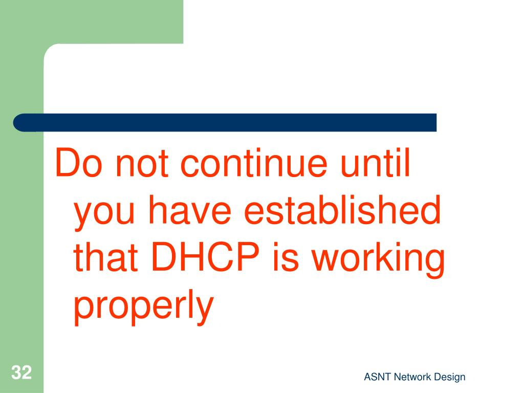Do not continue until you have established that DHCP is working properly